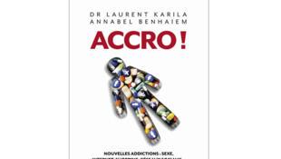 « Accro! », de Laurent Karila et Annabel Benhaiem.