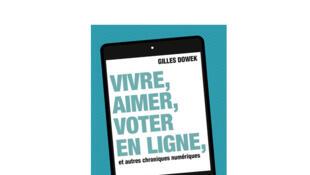 Couverture «Vivre, Aimer, voter en ligne, et autres chroniques numériques», de Gilles Dowek.
