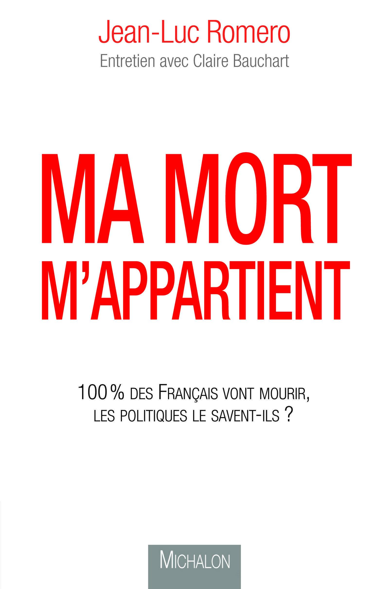 «Ma mort m'appartient. 100 % des Français vont mourir, les politiques le savent-ils ?», par Jean-Luc Roméro. Entretien avec Claire Bauchart.