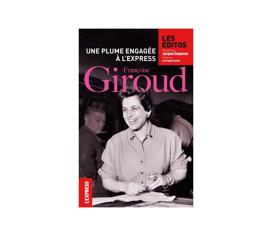 «Françoise Giroud, une plume engagée à l'Express» de Jacques Duquesne dans les éditos de L'express.