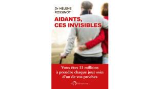 «Aidants, ces invisibles», par le docteur Hélène Rossinot.