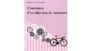 «Chroniques d'un objecteur de croissance», de Serge Latouche.