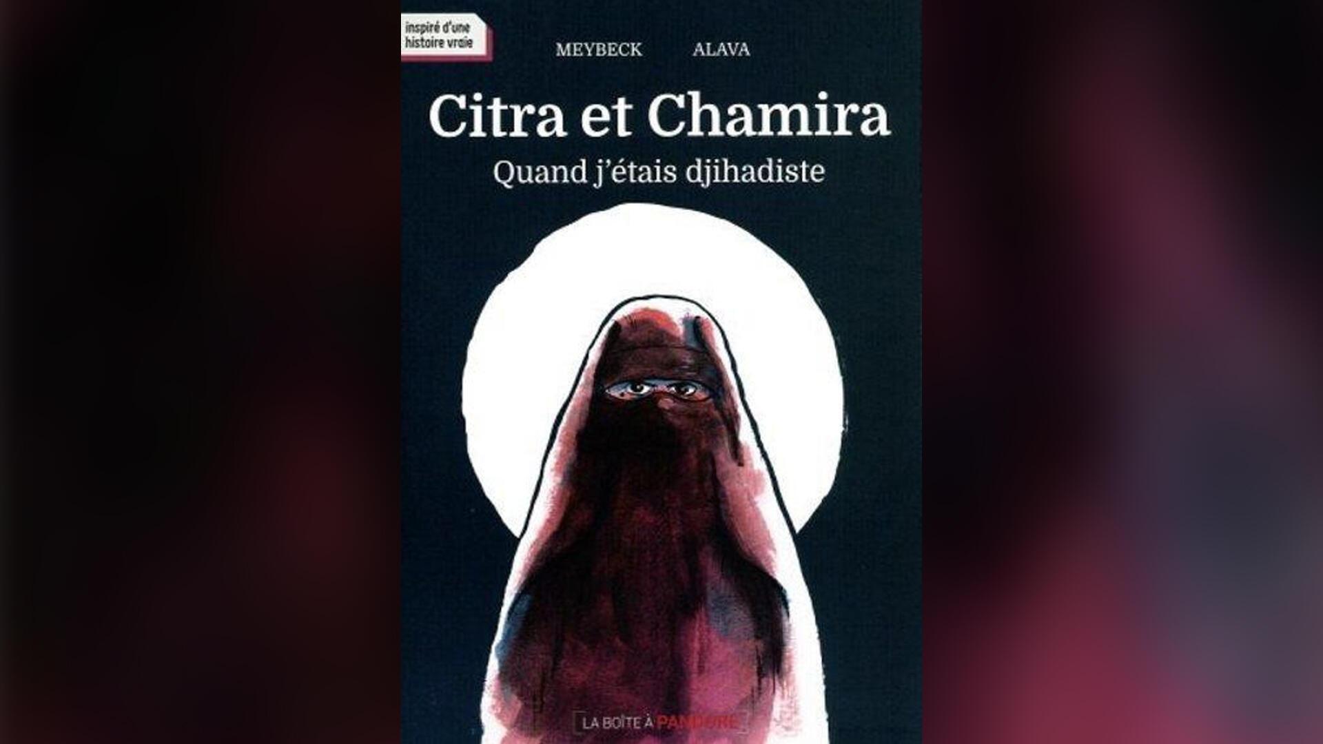 couverture - bande dessinée - Citra et Chamira quand j'étais djihadiste - Meybeck - Alava - radicalisation