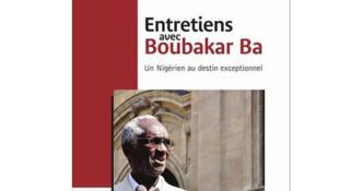 «Entretiens avec Boubakar Ba, un Nigérien au destin exceptionnel», de Seidik Abba.
