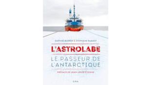 Couverture de l'ouvrage «Astrolabe: le passeur de l'Antarctique».