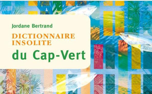 «Dictionnaire insolite du Cap-Vert», de Jordane Bertrand.