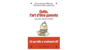 «Dolto, l'art d'être parent» d'Elisabeth Brami et de Patrick Delaroche, aux éditions Albin Michel.