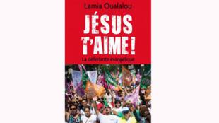 « Jésus t'aime ! La déferlante évangélique », de Lamia Oualalou.