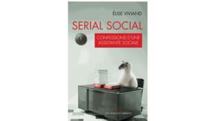 «Serial social, confession d'une assistante sociale», d'Elise Viviand, est publié aux éditions Les liens qui libèrent.