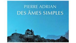«Des âmes simples», de Pierre Adrian.