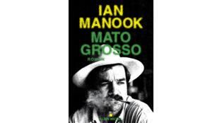 La couverture du dernier roman de Ian Manook, «Mato Grosso».