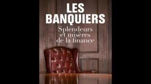 Couverture du livre d'Antoine Girard Bloc: «Les banquiers – Splendeurs et misères de la finance».