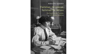 «Femmes de presse, Femmes de lettres - de Delphine de Girardin à Florence Aubenas», de Marie-Ève Thérenty.