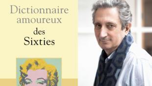 L'écrivain Gérard de Cortanze pour son Dictionnaire amoureux des sixties paru aux éditions Plon.