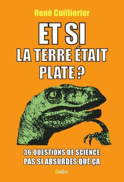 Et si la Terre était plate ? de René Cuillierier.