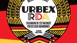 Couverture du livre, «Urbex RDA: l'Allemagne de l'Est racontée par ses lieux abandonnés», de Nicolas Offenstadt, aux éd. Albin-Michel.