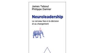 «Neuroleadership, le cerveau face à la décision et au changement», de James Teboul et Philippe Damier.