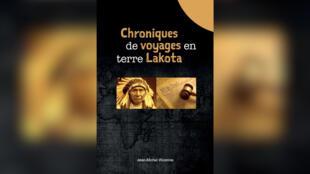 «Chroniques de voyages en terre Lakota», par Jean-Michel Wizenne.