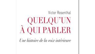 «Quelqu'un à qui parler. Une histoire de la vie intérieure», de Victor Rosenthal.