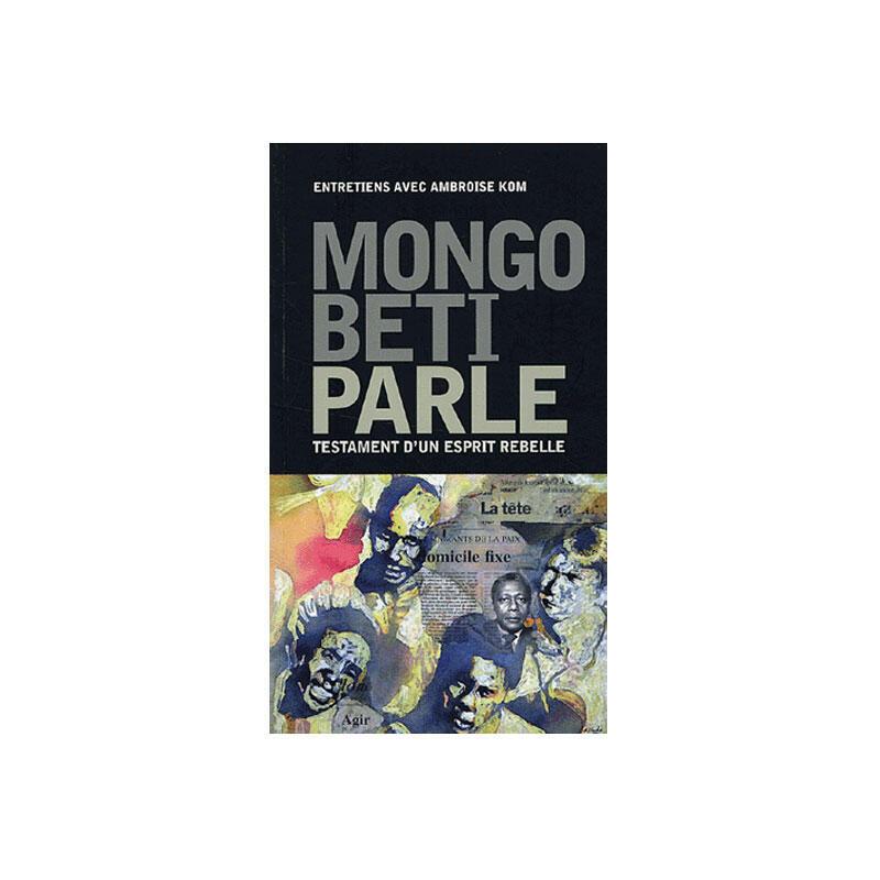 Le livre de l'auteur Ambroise Kom, Mongo Beti parle: testament d'un esprit rebelle. Entretiens avec Ambroise Kom.Editeur Homnisphères, Paris. Collection Latitudes noires.