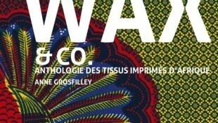 «Wax and co- nthologie des tissus imprimés d'Afrique» de Anne Grosfilley