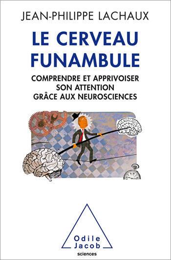 Le cerveau funambule de Jean-Philippe Lachaux.