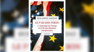 «Le paradis perdu, l'Amérique de Trump et la fin des illusions européennes», par Benjamin Haddad.
