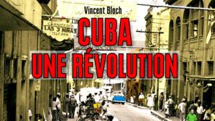 <i>Cuba, Une révolution, </i> de Vincent Bloch, paru aux Editions Vendémiaire.