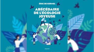 «Abécédaire de l'écologie joyeuse».