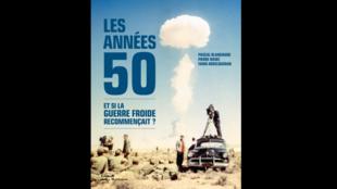 «Les années 50 - Et si la Guerre Froide recommençait» co-écrit par Pierre Haski, Pascal Blanchard et Fard Abdelouahab.