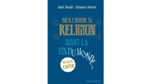 «Bien choisir sa religion avant la fin du Monde», de Samir Bouadi et Sébastien Dourver.