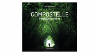 «Compostelle, paroles de pélérins», de Céline Anaya Gautier.