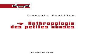 Anthropologie des petites choses