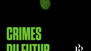 Crimes du futur / Jérôme Blanchart.