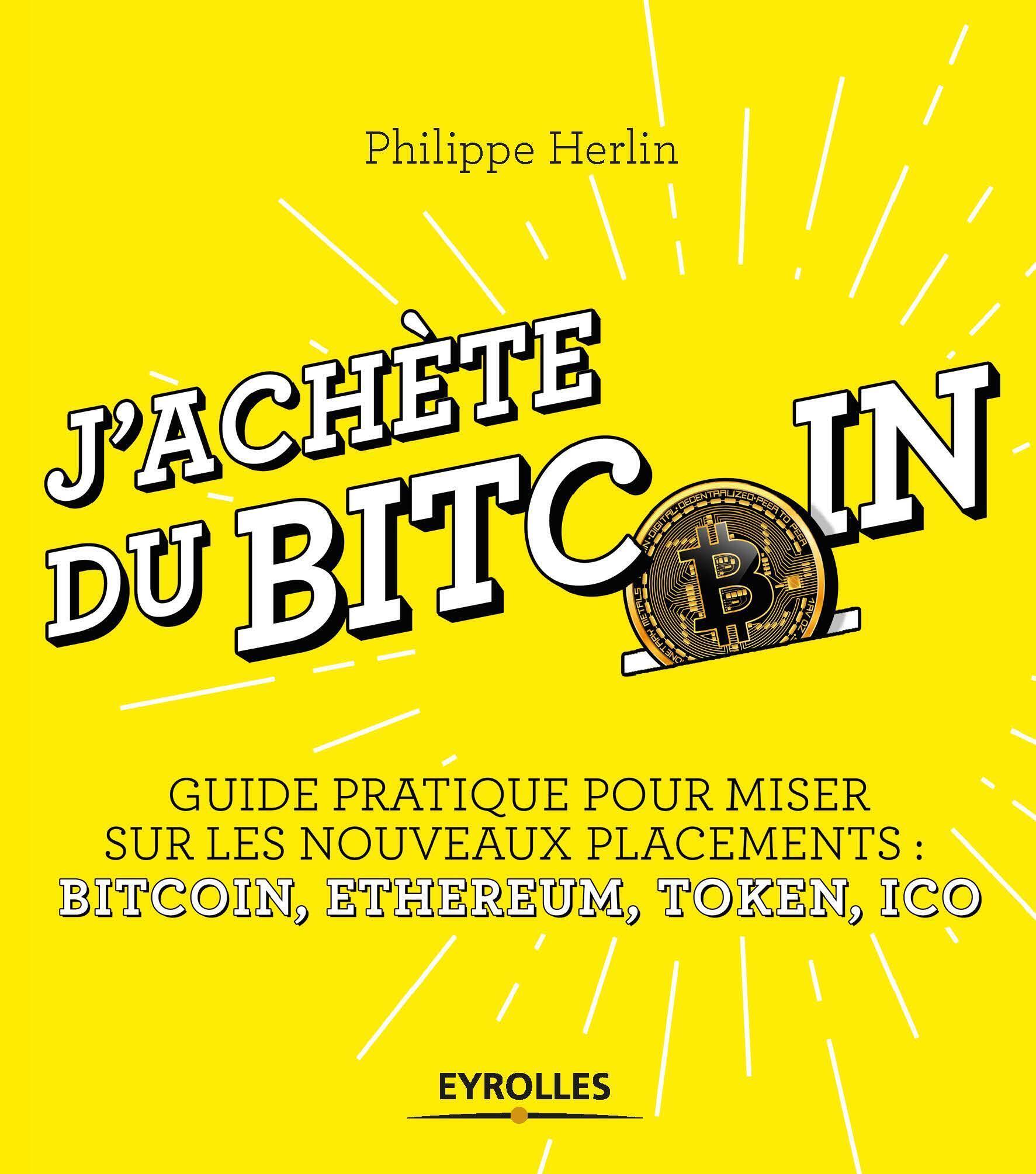 Couverture du livre de Philippe Herlin : « J'achète le Bitcoin, guide pratique pour miser sur les nouveaux placements : Bitcoin, Ethereum, Token, Ico »