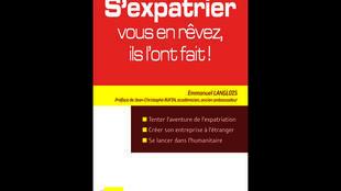 Couverture de l'ouvrage d'Emmanuel Langlois, «S'expatrier : vous en rêvez, ils l'ont fait».