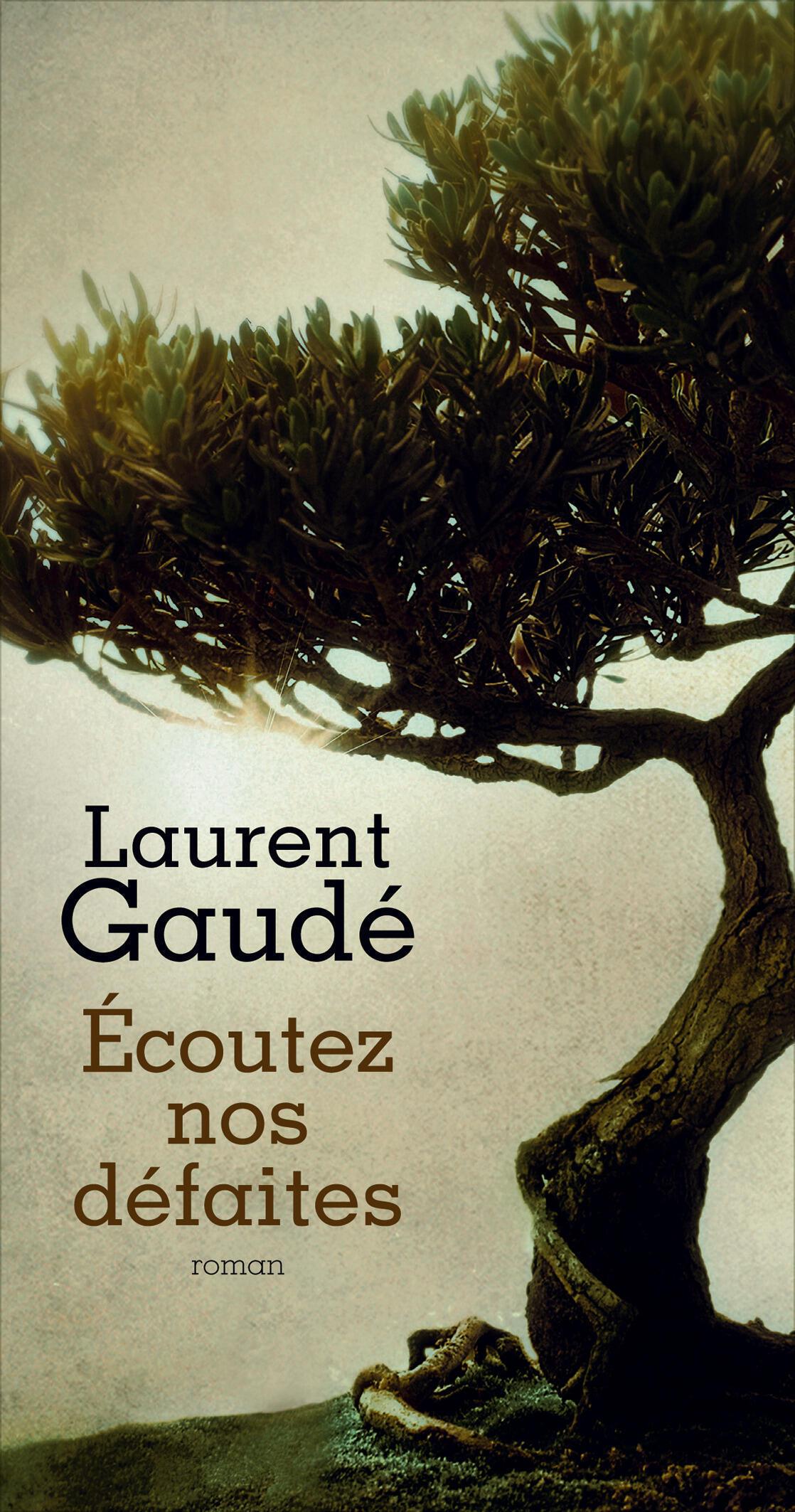 «Ecoutez nos défaites» de Laurent Gaudé aux éditions Actes sud.