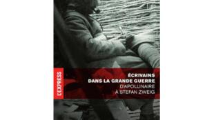«Ecrivains dans la Grande Guerre, de Guillaume Apollinaire à Stefan Zweig», par France-Marie Frémeaux, édité chez L'Express.