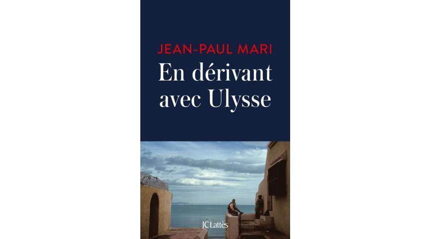 La couverture du livre «En dérivant avec Ulysse», de Jean-Paul Mari.