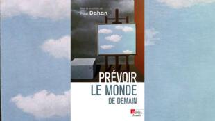 «Prévoir le monde de demain», sous la direction de Paul Dahan.