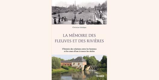 Couverture du livre «La mémoire des fleuves et des rivières», de Christian Lévêque.