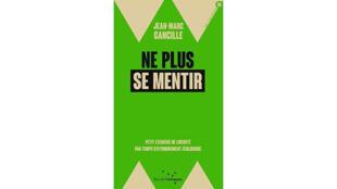 «Ne plus se mentir, petit exercice de lucidité par temps d'effondrement écologique», de Jean-Marc Gancille.