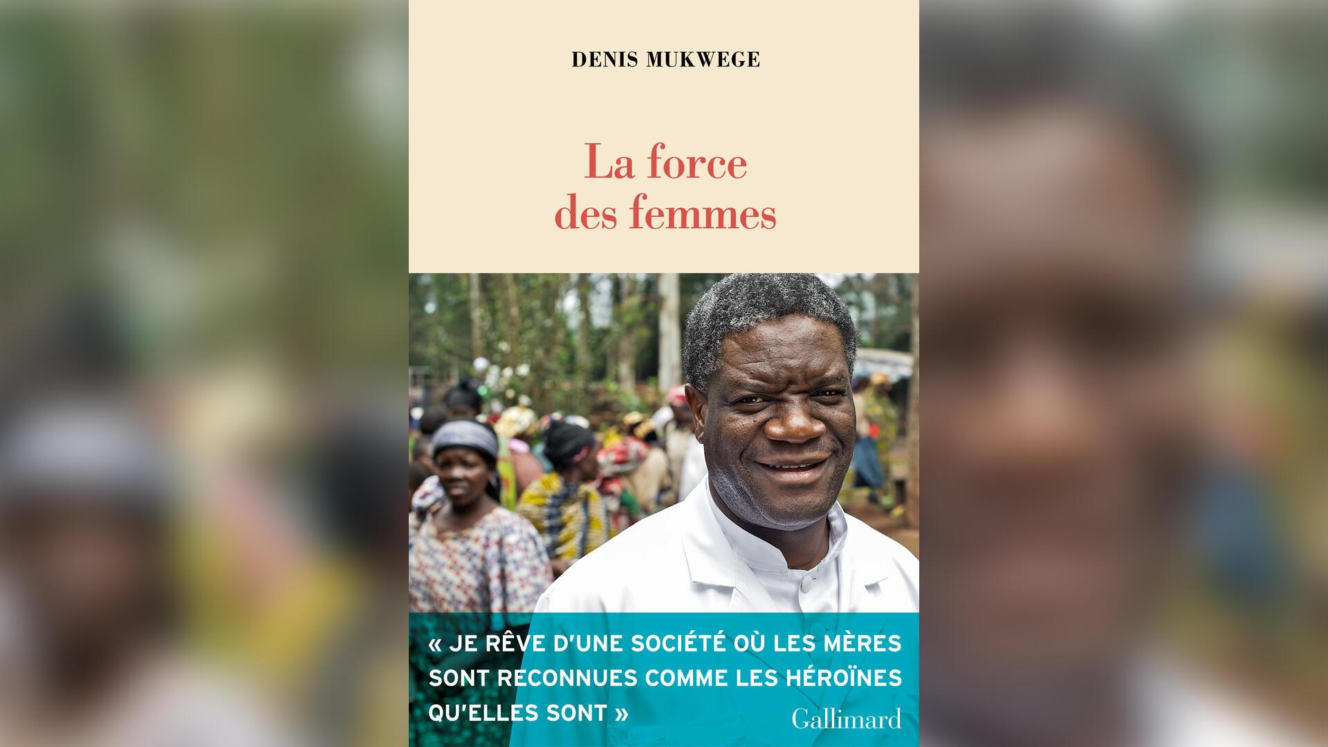 couverture - Docteur Denis Mukwege - La force des femmes - Gallimard - Idées