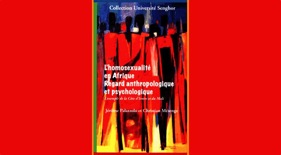<i>L'homosexualité en Afrique. Regard anthropologique et psychologique, </i>paru aux Editions Riveneuve éditions, de Christian Mésenge et de Jérôme Palazzolo.