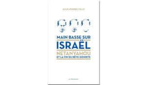 «Main basse sur Israël, Netanyahou et la fin du rêve sioniste».