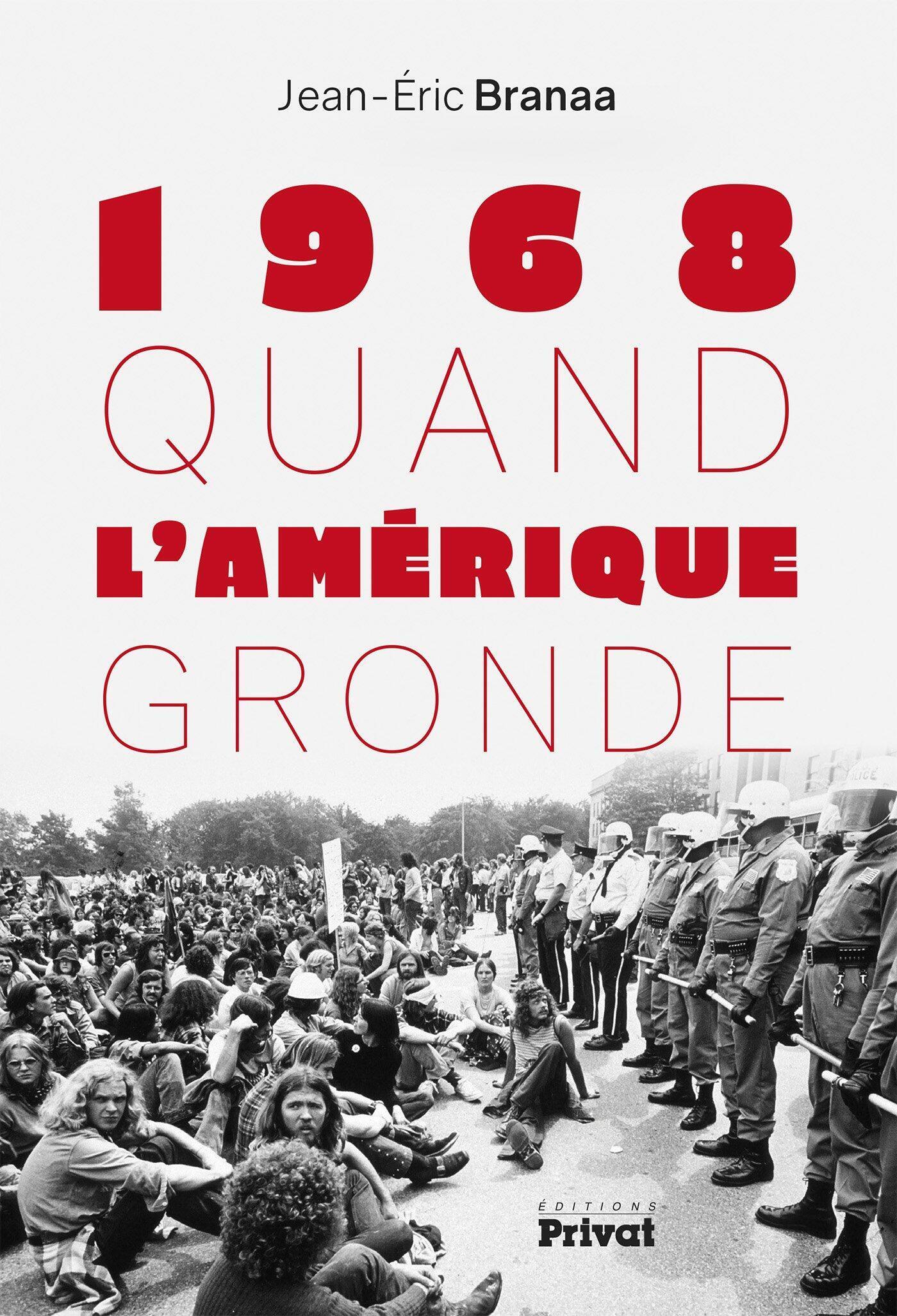 La couverture du livre de Jean-Eric Branaa «1968 quand l'Amérique gronde», aux Editions Privat.