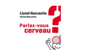 «Parlez-vous cerveau?» de Karine et Lionel Naccache.