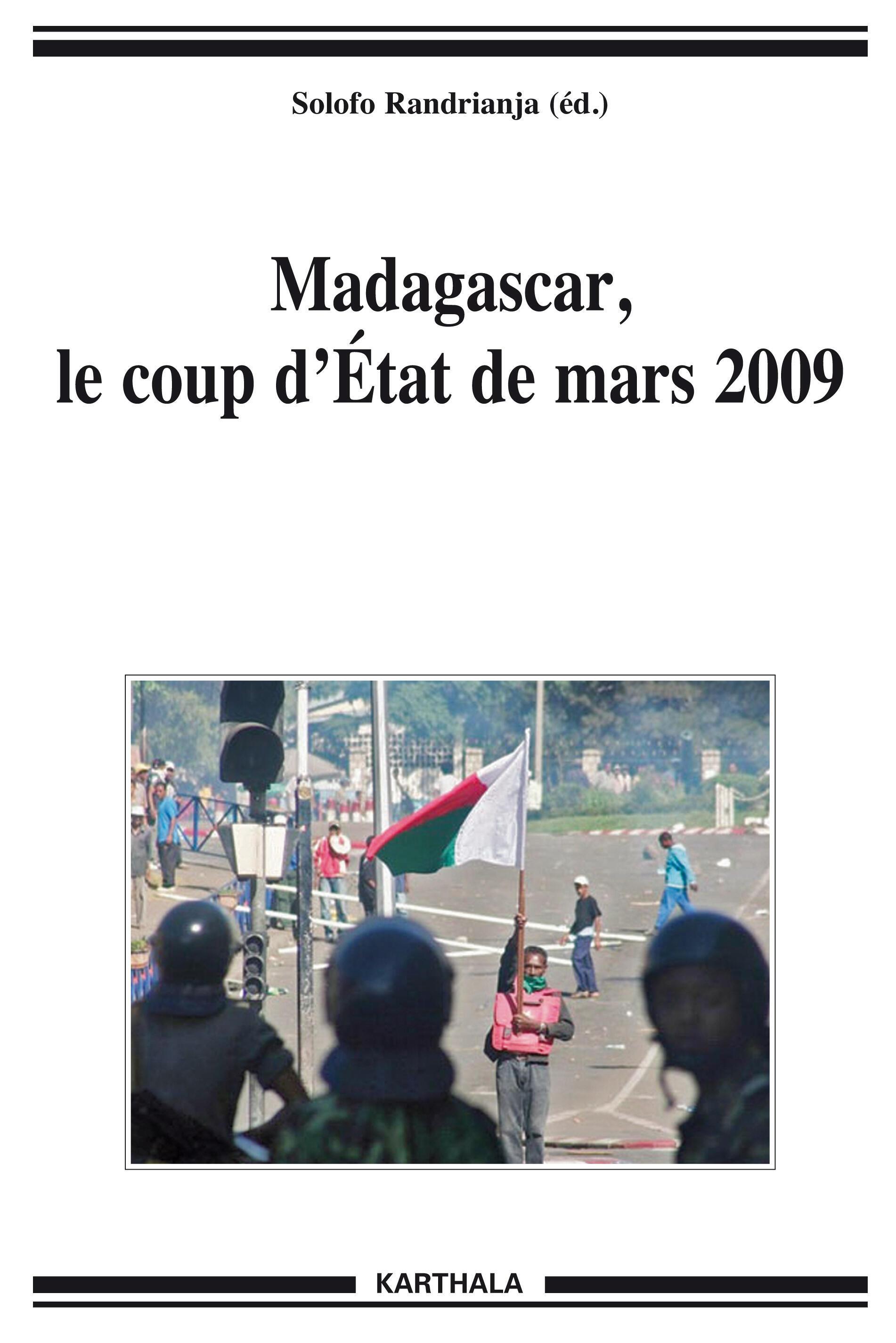 «Madagascar: le coup d'Etat de mars 2009» de Solofo Randrianja est un décryptage sans concession des turbulences politiques que traverse la Grande Ile depuis quatre ans.