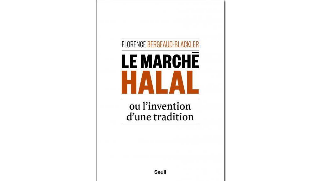 «Le marché halal ou l'invention d'une tradition», de Florence Bergeaud-Blackler.