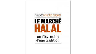 «Le marché halal ou l'invention d'une tradition», de Florence Bergeaud-Blackler.